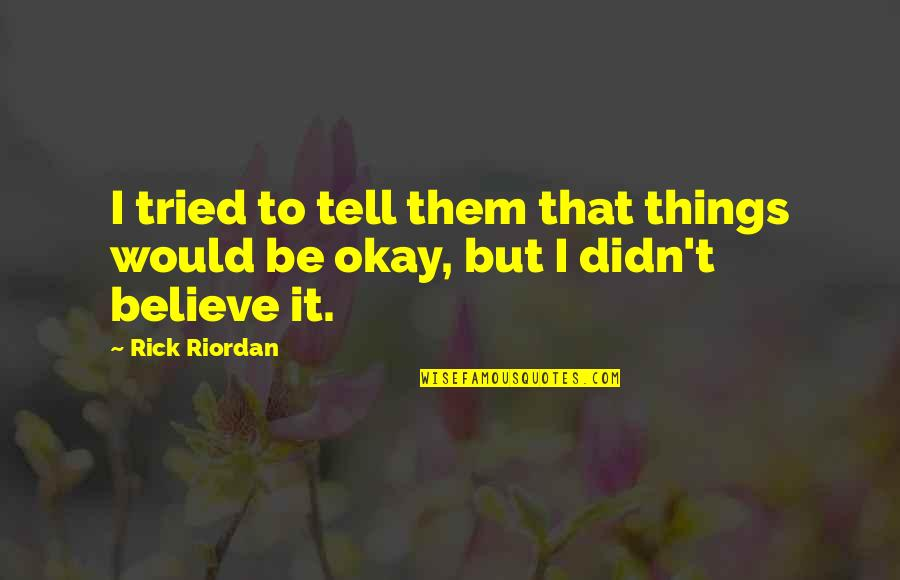 You Tried Your Best Quotes By Rick Riordan: I tried to tell them that things would