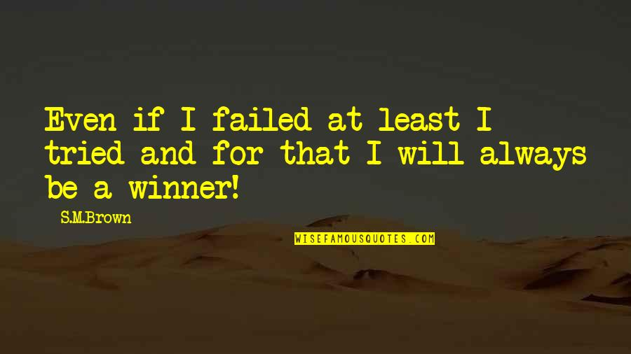 You Tried Your Best Quotes By S.M.Brown: Even if I failed at least I tried
