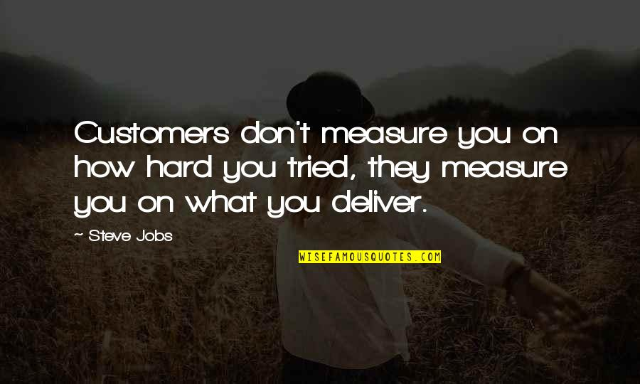 You Tried Your Best Quotes By Steve Jobs: Customers don't measure you on how hard you