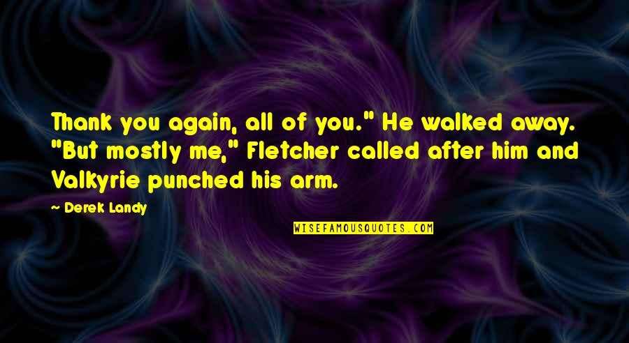 """You Walked Away From Me Quotes By Derek Landy: Thank you again, all of you."""" He walked"""