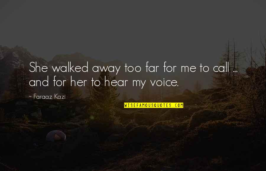 You Walked Away From Me Quotes By Faraaz Kazi: She walked away too far for me to