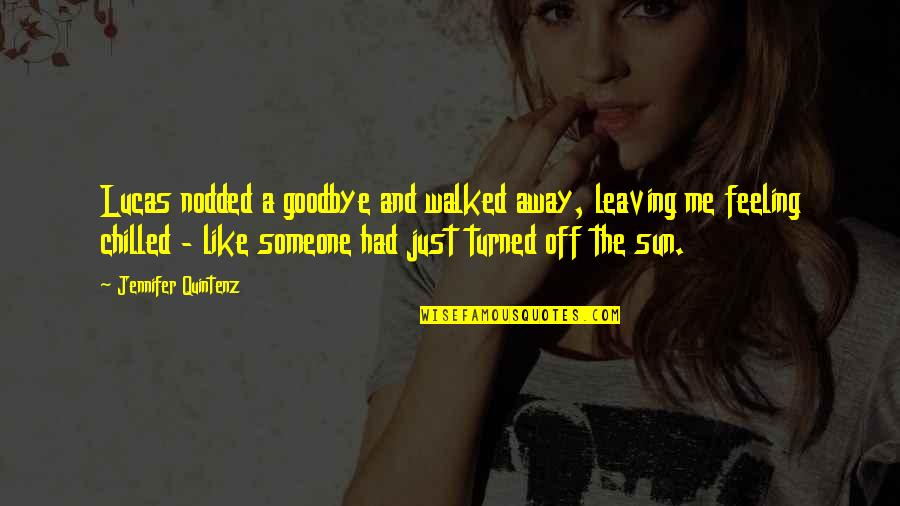 You Walked Away From Me Quotes By Jennifer Quintenz: Lucas nodded a goodbye and walked away, leaving