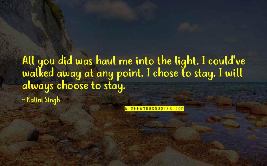You Walked Away From Me Quotes By Nalini Singh: All you did was haul me into the