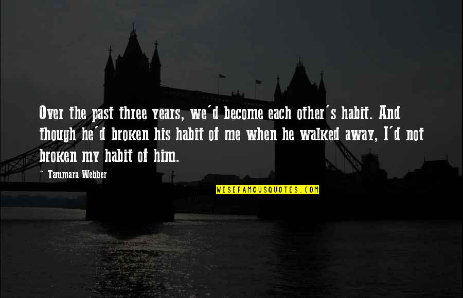 You Walked Away From Me Quotes By Tammara Webber: Over the past three years, we'd become each