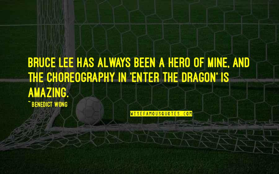 You Were Always Mine Quotes By Benedict Wong: Bruce Lee has always been a hero of