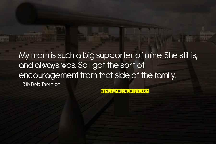 You Were Always Mine Quotes By Billy Bob Thornton: My mom is such a big supporter of