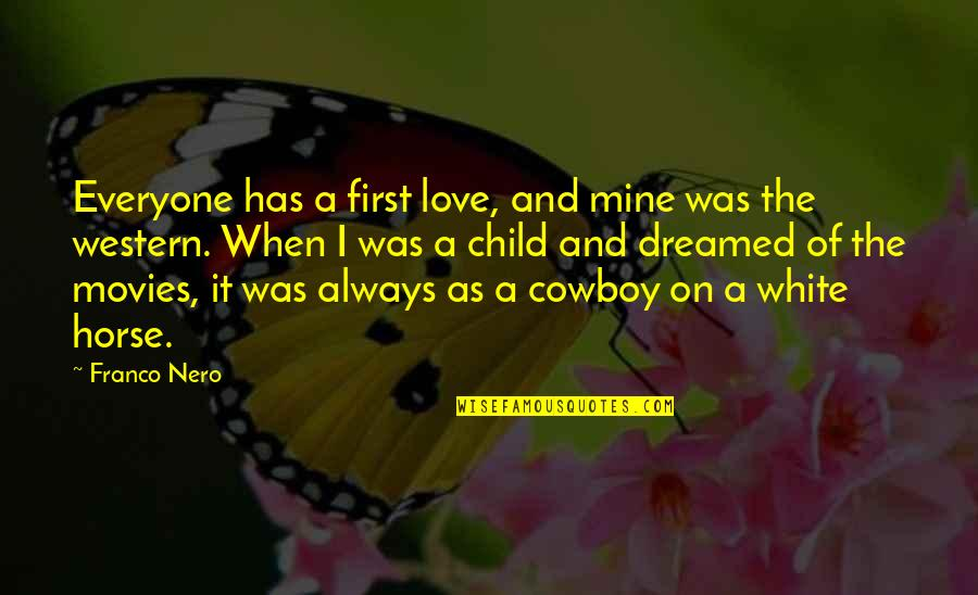You Were Always Mine Quotes By Franco Nero: Everyone has a first love, and mine was