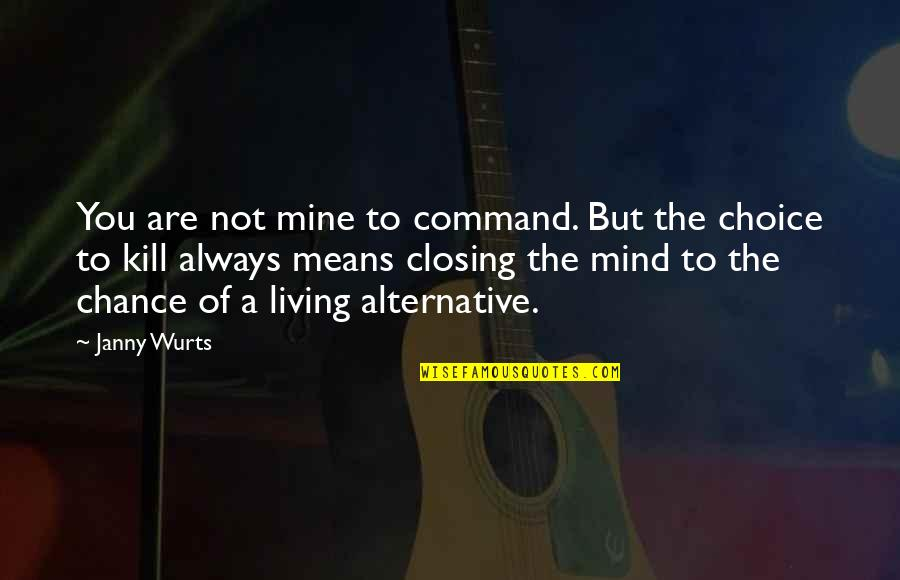 You Were Always Mine Quotes By Janny Wurts: You are not mine to command. But the