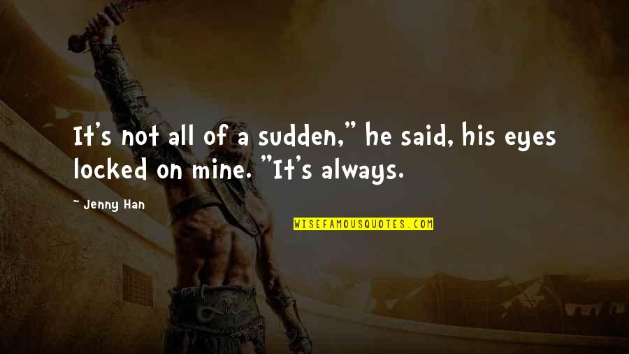 """You Were Always Mine Quotes By Jenny Han: It's not all of a sudden,"""" he said,"""