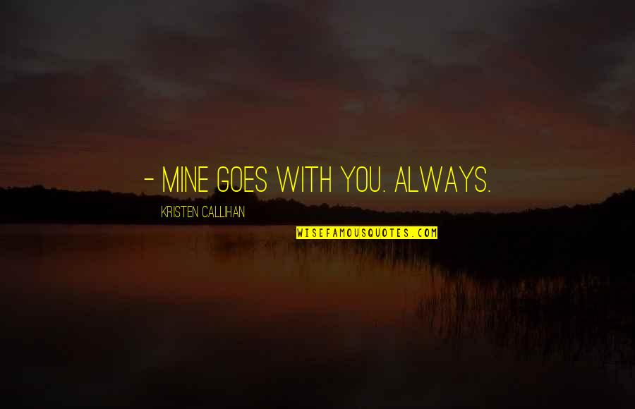 You Were Always Mine Quotes By Kristen Callihan: - Mine goes with you. Always.
