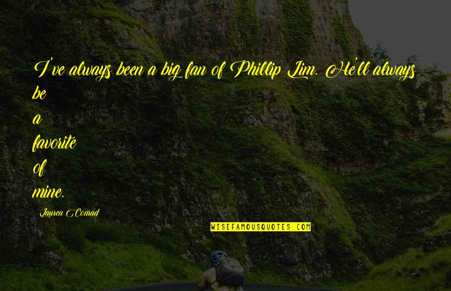 You Were Always Mine Quotes By Lauren Conrad: I've always been a big fan of Phillip