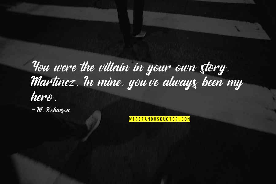 You Were Always Mine Quotes By M. Robinson: You were the villain in your own story,