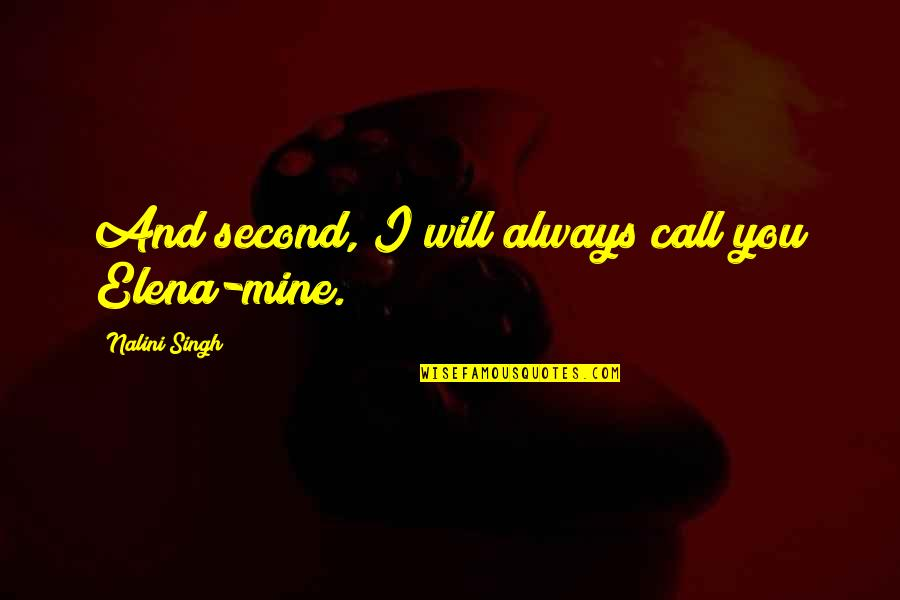 You Were Always Mine Quotes By Nalini Singh: And second, I will always call you Elena-mine.