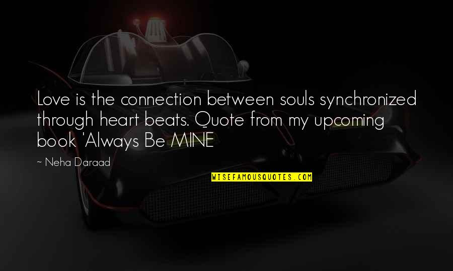 You Were Always Mine Quotes By Neha Daraad: Love is the connection between souls synchronized through