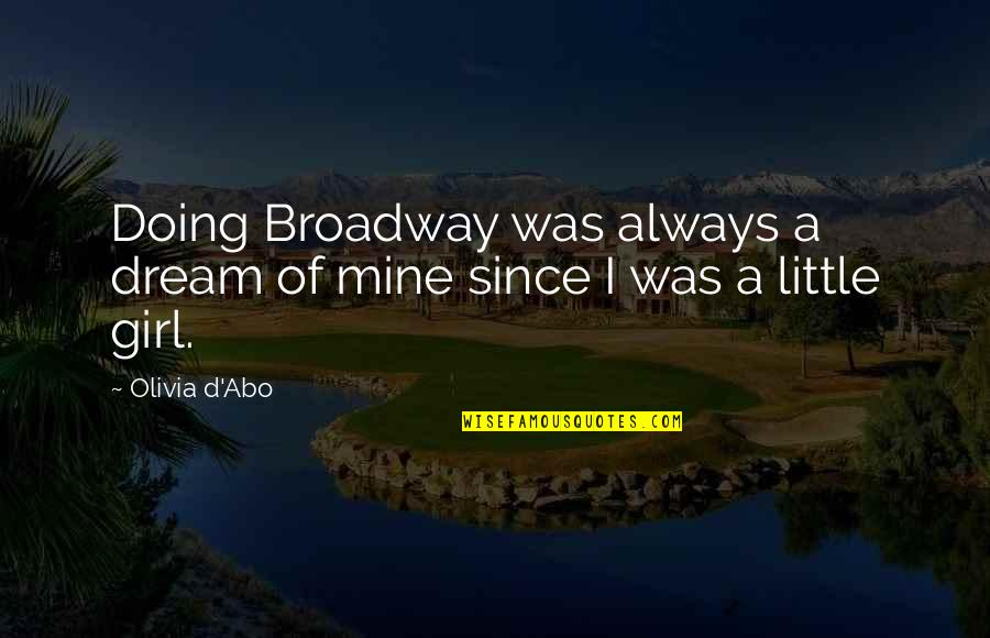 You Were Always Mine Quotes By Olivia D'Abo: Doing Broadway was always a dream of mine