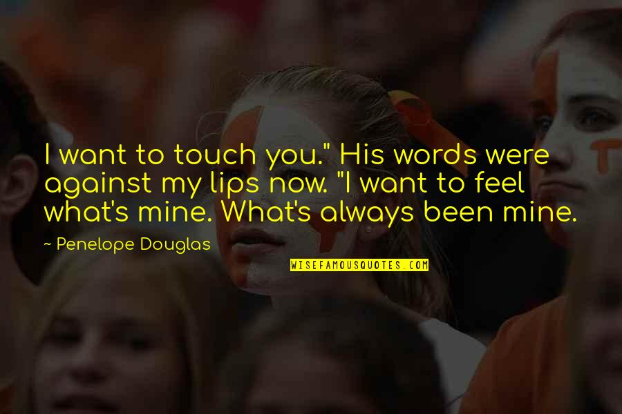 """You Were Always Mine Quotes By Penelope Douglas: I want to touch you."""" His words were"""
