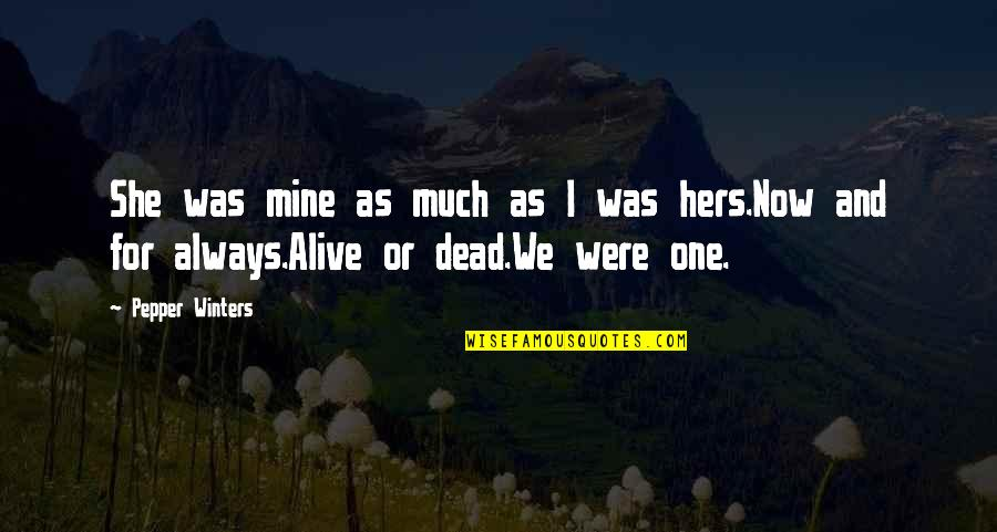 You Were Always Mine Quotes By Pepper Winters: She was mine as much as I was