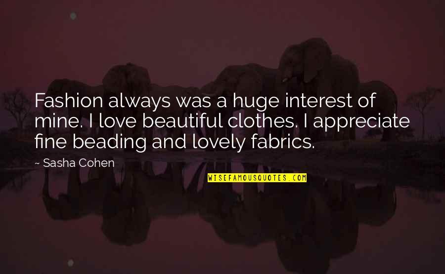 You Were Always Mine Quotes By Sasha Cohen: Fashion always was a huge interest of mine.
