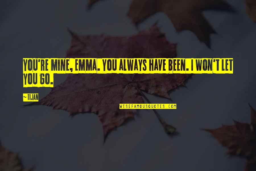 You Were Always Mine Quotes By Tijan: You're mine, Emma. You always have been. I