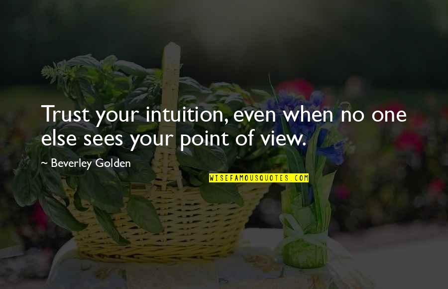 You Were There When No One Else Was Quotes By Beverley Golden: Trust your intuition, even when no one else