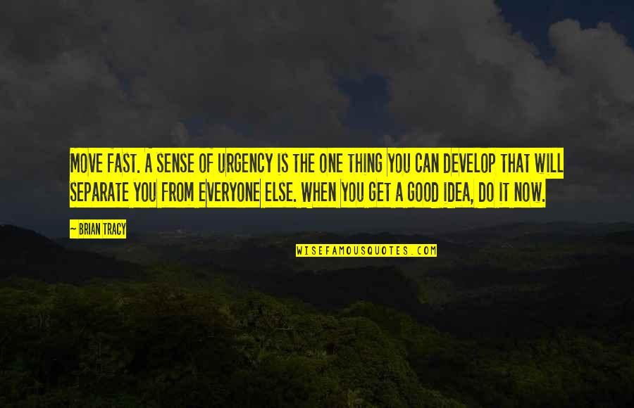 You Were There When No One Else Was Quotes By Brian Tracy: Move fast. A sense of urgency is the