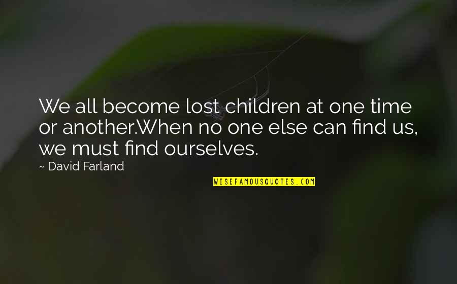 You Were There When No One Else Was Quotes By David Farland: We all become lost children at one time