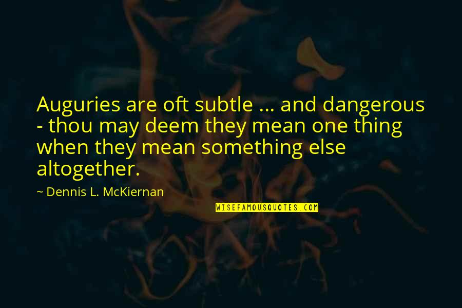 You Were There When No One Else Was Quotes By Dennis L. McKiernan: Auguries are oft subtle ... and dangerous -