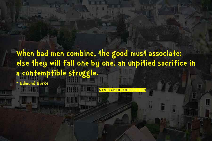 You Were There When No One Else Was Quotes By Edmund Burke: When bad men combine, the good must associate;