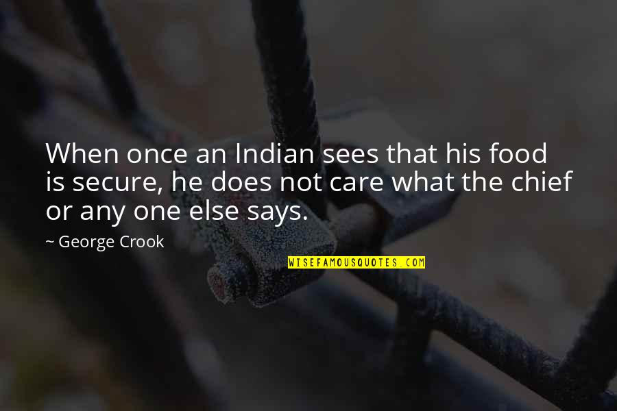 You Were There When No One Else Was Quotes By George Crook: When once an Indian sees that his food