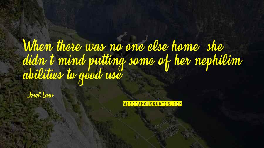 You Were There When No One Else Was Quotes By Jerel Law: When there was no one else home, she