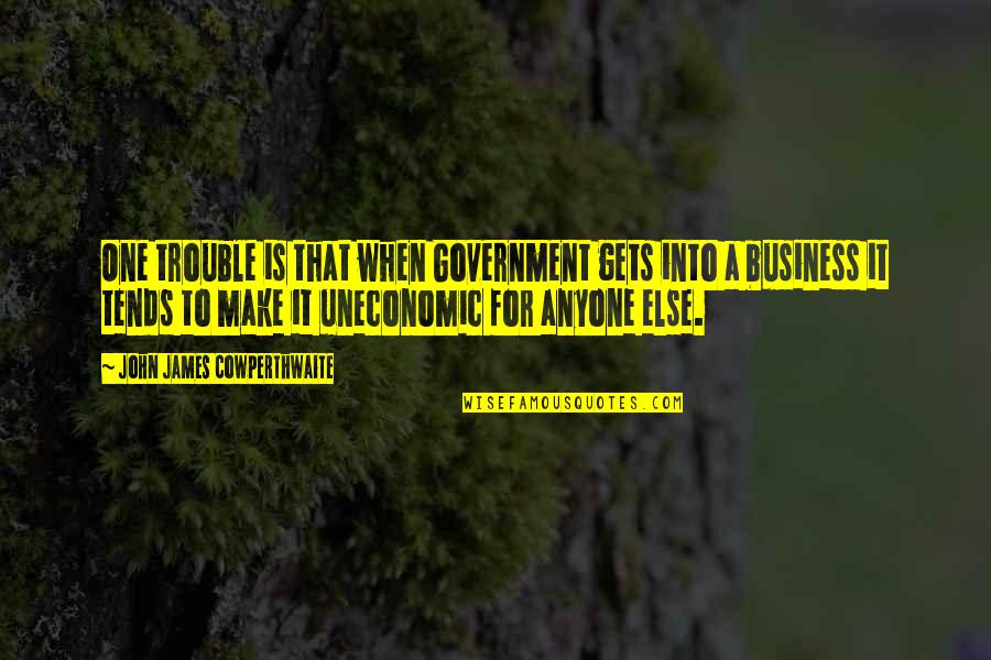 You Were There When No One Else Was Quotes By John James Cowperthwaite: One trouble is that when Government gets into