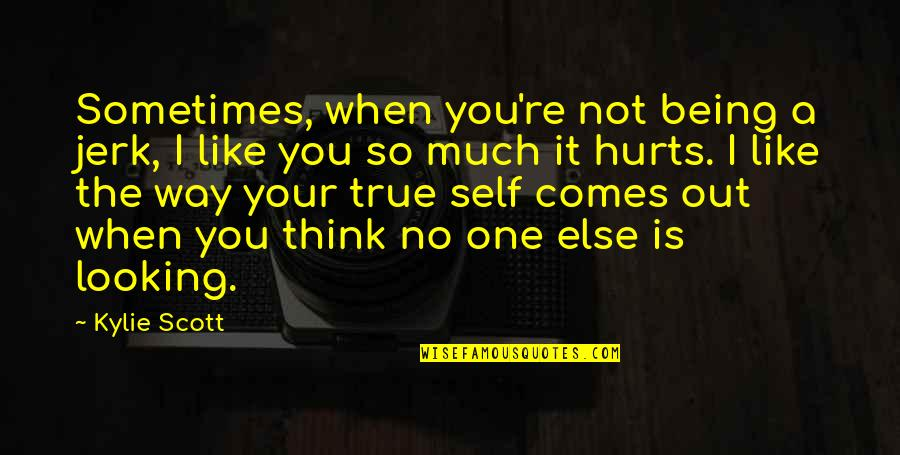 You Were There When No One Else Was Quotes By Kylie Scott: Sometimes, when you're not being a jerk, I