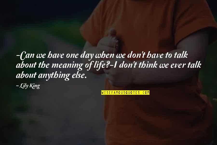 You Were There When No One Else Was Quotes By Lily King: -Can we have one day when we don't