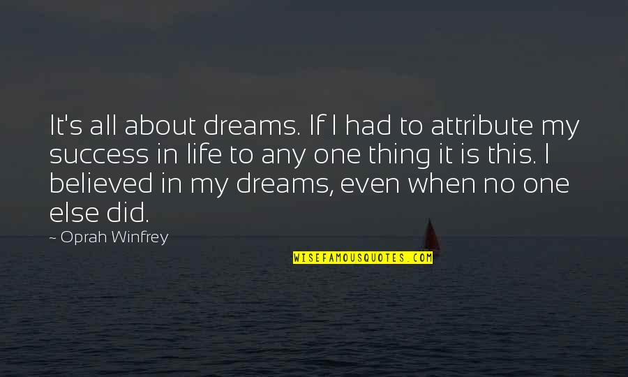 You Were There When No One Else Was Quotes By Oprah Winfrey: It's all about dreams. If I had to