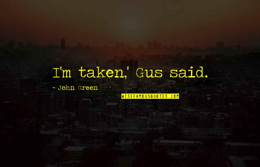 You Will Be Sadly Missed Quotes By John Green: I'm taken,' Gus said.