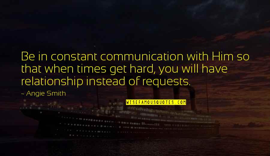 You Will Get Over Him Quotes By Angie Smith: Be in constant communication with Him so that