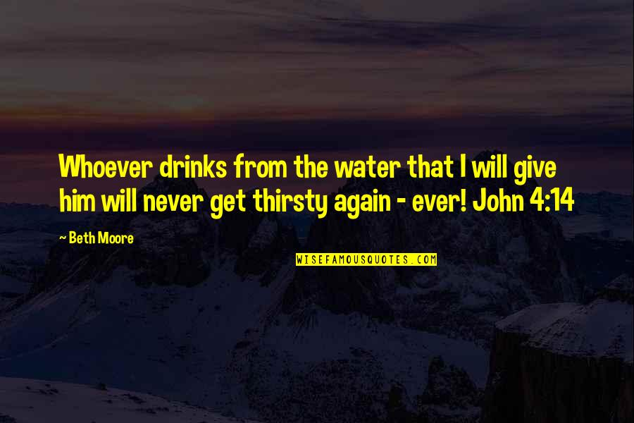 You Will Get Over Him Quotes By Beth Moore: Whoever drinks from the water that I will