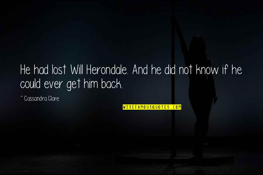 You Will Get Over Him Quotes By Cassandra Clare: He had lost Will Herondale. And he did