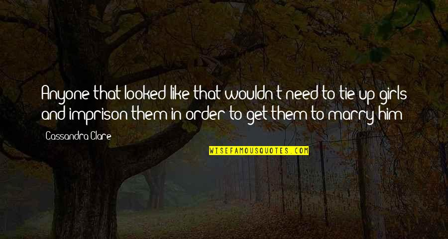 You Will Get Over Him Quotes By Cassandra Clare: Anyone that looked like that wouldn't need to
