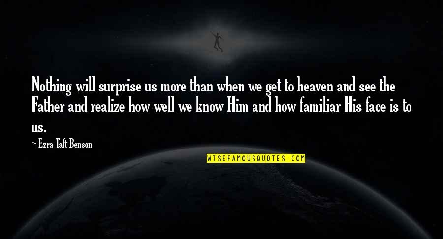 You Will Get Over Him Quotes By Ezra Taft Benson: Nothing will surprise us more than when we