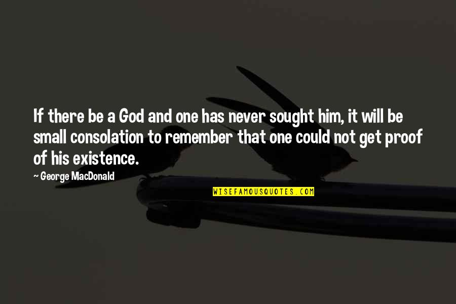 You Will Get Over Him Quotes By George MacDonald: If there be a God and one has