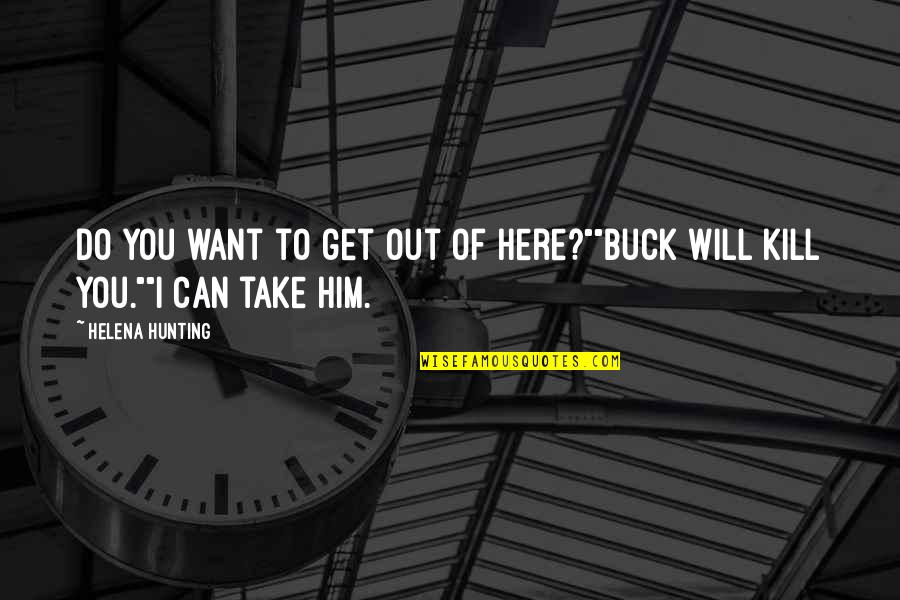"""You Will Get Over Him Quotes By Helena Hunting: Do you want to get out of here?""""""""Buck"""