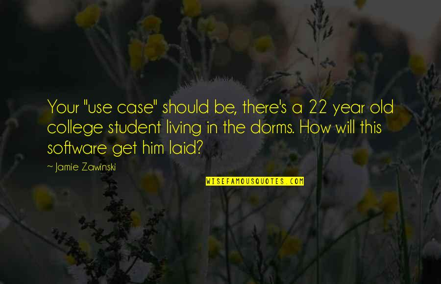 """You Will Get Over Him Quotes By Jamie Zawinski: Your """"use case"""" should be, there's a 22"""