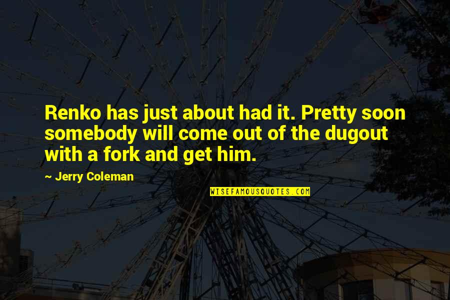 You Will Get Over Him Quotes By Jerry Coleman: Renko has just about had it. Pretty soon