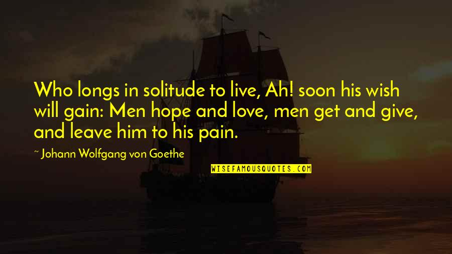 You Will Get Over Him Quotes By Johann Wolfgang Von Goethe: Who longs in solitude to live, Ah! soon