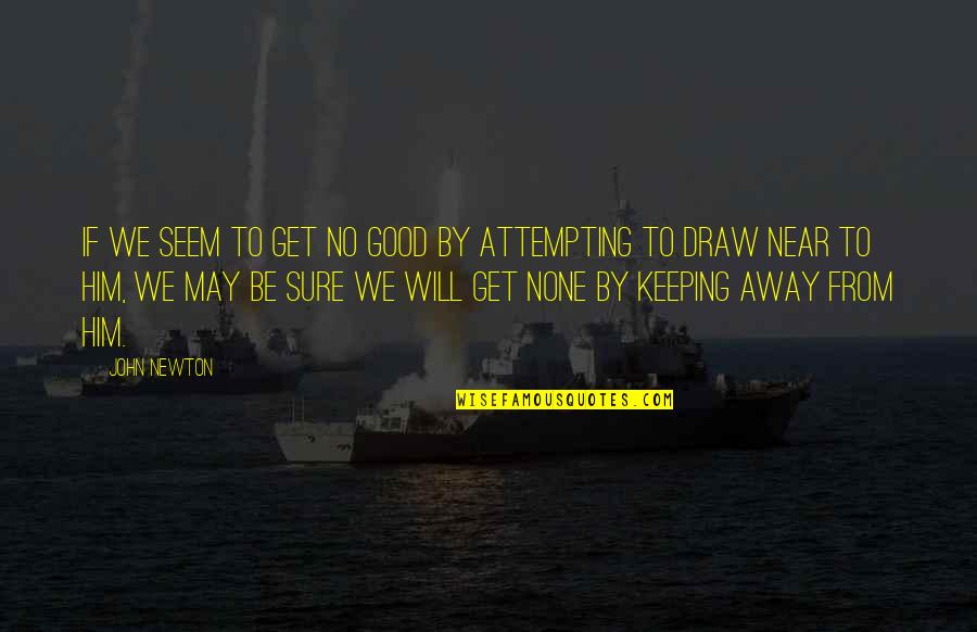 You Will Get Over Him Quotes By John Newton: If we seem to get no good by