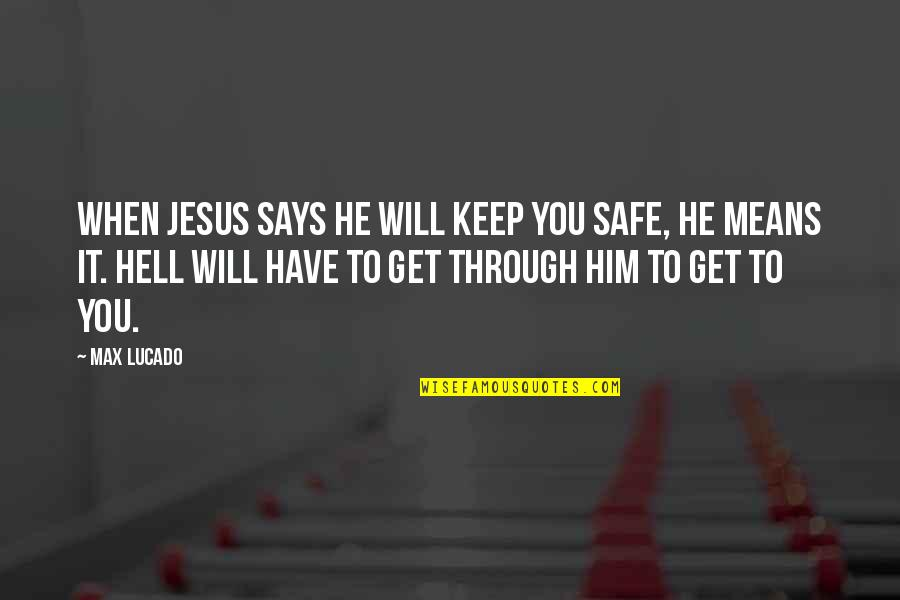 You Will Get Over Him Quotes By Max Lucado: When Jesus says he will keep you safe,
