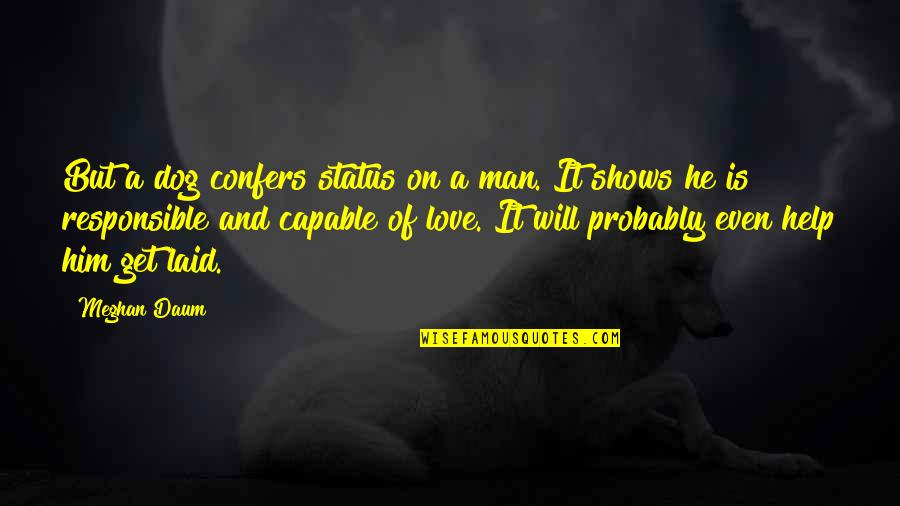 You Will Get Over Him Quotes By Meghan Daum: But a dog confers status on a man.