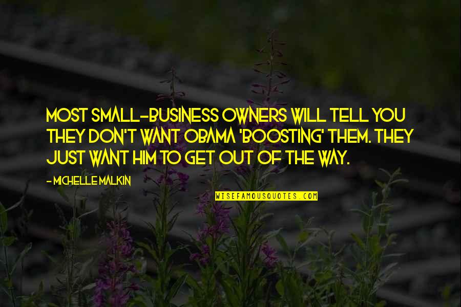You Will Get Over Him Quotes By Michelle Malkin: Most small-business owners will tell you they don't
