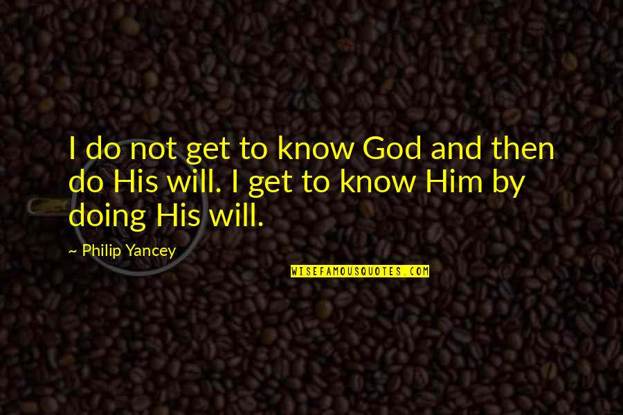 You Will Get Over Him Quotes By Philip Yancey: I do not get to know God and